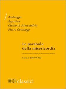 Libro Le parabole della misericordia Ambrogio (sant') , Agostino (sant') , Cirillo di Alessandria (san)