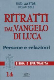 Ritratti dal Vangelo di Luca. Persone e relazioni - Renzo Lavatori,Luciano Sole - copertina