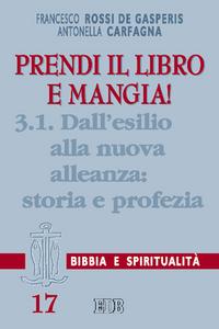 Libro Prendi il libro e mangia!. Vol. 3\1: Dall'esilio alla nuova alleanza: storia e profezia. Francesco Rossi De Gasperis , Antonella Carfagna