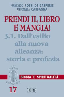 Prendi il libro e mangia!. Vol. 3/1: Dallesilio alla nuova alleanza: storia e profezia..pdf