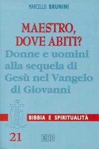 Libro Maestro, dove abiti? Donne e uomini alla sequela di Gesù nel Vangelo di Giovanni Marcello Brunini
