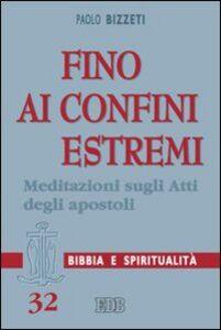 Libro Fino ai confini estremi. Meditazioni sugli Atti degli Apostoli Paolo Bizzeti