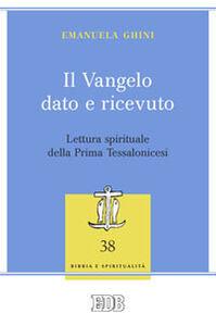 Libro Il Vangelo dato e ricevuto. Lettura spirituale della Prima Tessalonicesi Emanuela Ghini