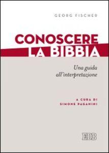 Libro Conoscere la Bibbia. Una guida all'interpretazione Georg Fischer