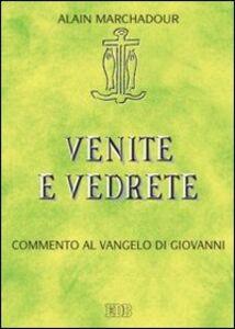 Libro Venite e vedrete. Commento al Vangelo di Giovanni Alain Marchadour