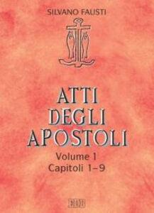 Libro Atti degli Apostoli. Vol. 1: Capitoli 1-9. Silvano Fausti