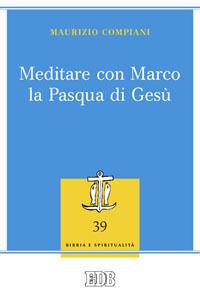 Libro Meditare con Marco la Pasqua di Gesù Maurizio Compiani
