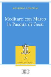 Meditare con Marco la Pasqua di Gesù