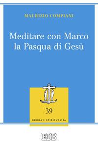 Meditare con Marco la Pasqua di Gesù - Compiani Maurizio - wuz.it