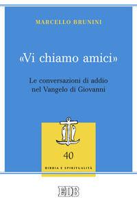 Libro «Vi chiamo amici». Le conversazioni di addio nel Vangelo di Giovanni Marcello Brunini