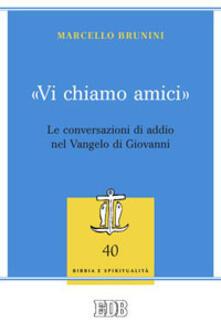 «Vi chiamo amici». Le conversazioni di addio nel Vangelo di Giovanni - Marcello Brunini - copertina