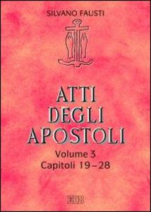 Libro Atti degli apostoli. Vol. 3: Capitoli 19-28. Silvano Fausti