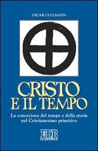 Libro Cristo e il tempo. La concezione del tempo e della storia nel Cristianesimo primitivo Oscar Cullmann