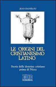 Foto Cover di Le origini del cristianesimo latino. Storia delle dottrine cristiane prima di Nicea, Libro di Jean Daniélou, edito da EDB