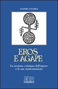 Foto Cover di Eros e agape. La nozione cristiana dell'amore e le sue trasformazioni, Libro di Anders Nygren, edito da EDB