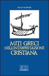 Libro Miti greci nell'interpretazione cristiana Hugo Rahner
