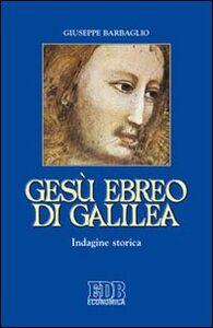 Libro Gesù ebreo di Galilea. Indagine storica Giuseppe Barbaglio
