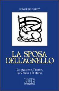Libro La sposa dell'agnello. La creazione, l'uomo, la Chiesa e la storia Sergej N. Bulgakov