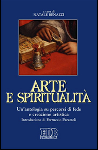 Libro Arte e spiritualità. Un'antologia su percorsi di fede e creazione artistica