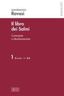 Il libro dei Salmi. Commento e attualizzazione. Vol. 1: Salmi 1-50. - Gianfranco Ravasi - copertina
