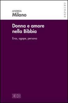 Donne e amore nella Bibbia. Eros, agape, persona - Andrea Milano - copertina