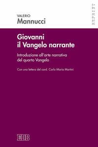Giovanni il Vangelo narrante. Introduzione all'arte narrativa del quarto vangelo - Valerio Mannucci,Carlo Maria Martini - copertina