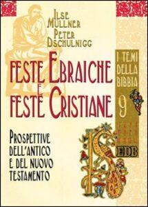 Foto Cover di Feste ebraiche e feste cristiane. Prospettive dell'Antico e del Nuovo Testamento, Libro di Ilse Müllner,Peter Dschulnigg, edito da EDB