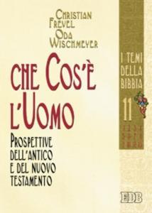 Libro Che cos'è l'uomo. Prospettive dell'Antico e del Nuovo Testamento Christian Frevel , Oda Wischmeyer