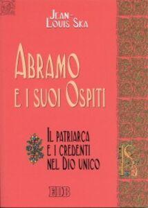 Libro Abramo e i suoi ospiti. Il patriarca e i credenti nel Dio unico Jean-Louis Ska