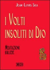 Foto Cover di I volti insoliti di Dio. Meditazioni bibliche, Libro di Jean-Louis Ska, edito da EDB