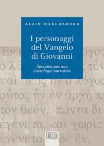 Libro I personaggi del Vangelo di Giovanni. Specchio per una cristologia narrativa Alain Marchadour