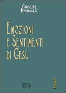 Libro Emozioni e sentimenti di Gesù Giuseppe Barbaglio