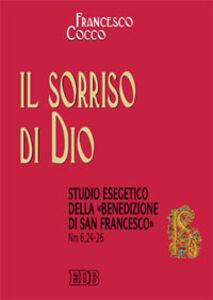 Foto Cover di Il sorriso di Dio. Studio esegetico della «benedizione di san Francesco» (Nm 6,24-26), Libro di Francesco Cocco, edito da EDB