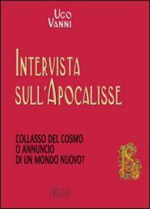 Foto Cover di Intervista sull'Apocalisse. Collasso del cosmo o annuncio di un mondo nuovo?, Libro di Ugo Vanni, edito da EDB