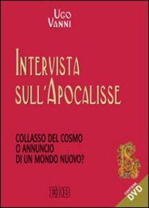 Libro Intervista sull'Apocalisse. Collasso del cosmo e annuncio di un mondo nuovo? Con DVD Ugo Vanni