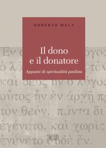 Foto Cover di Il dono e il donatore. Appunti di spiritualità paolina, Libro di Roberto Mela, edito da EDB