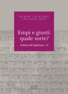 Empi e giusti: quale sorte? Lettura di Sapienza 1-6 - Renzo Lavatori,Luciano Sole - copertina