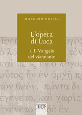 L' opera di Luca. Vol. 1: Vangelo del viandante.