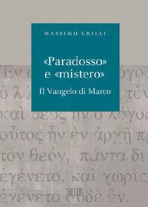 Foto Cover di «Paradosso» e «mistero». Il vangelo di Marco, Libro di Massimo Grilli, edito da EDB