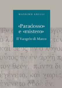 Libro «Paradosso» e «mistero». Il vangelo di Marco Massimo Grilli