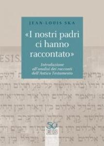 Libro «I nostri padri ci hanno raccontato». Introduzione all'analisi dei racconti dell'Antico Testamento Jean-Louis Ska