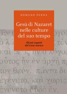 Libro Gesù di Nazaret nelle culture del suo tempo. Alcuni aspetti del Gesù storico Romano Penna