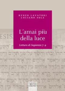 Libro L' amai più della luce. Lettura di Sapienza 7-9 Renzo Lavatori , Luciano Sole