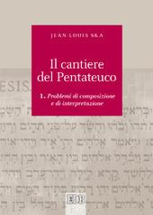 Il cantiere del Pentateuco. Vol. 1: Problemi di composizione e di interpretazione.