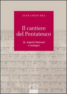 Libro Il cantiere del Pentateuco. Vol. 2: Aspetti teologici e letterari. Jean-Louis Ska