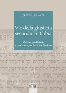 Foto Cover di Vie della giustizia secondo la Bibbia. Sistema giudiziario e procedure per la riconciliazione, Libro di Pietro Bovati, edito da EDB