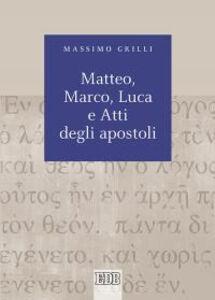 Libro Matteo, Marco, Luca e Atti degli apostoli Massimo Grilli