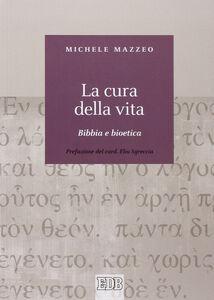 Foto Cover di La cura della vita. Bibbia e bioetica, Libro di Michele Mazzeo, edito da EDB