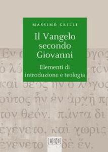 Libro Il Vangelo secondo Giovanni. Elementi di introduzione e teologia Massimo Grilli