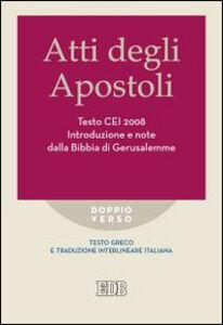 Libro Atti degli apostoli. Testo CEI 2008. Introduzione e note dalla Bibbia di Gerusalemme. Versione interlineare in italiano